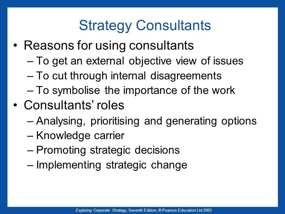 Strategy Consultants Reasons for using consultants Consultants' roles