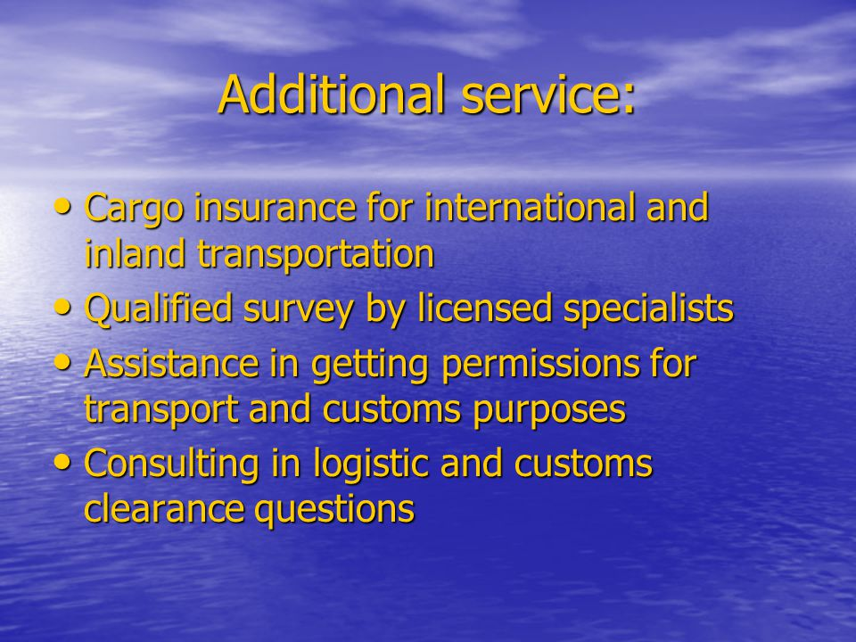 Additional service: Cargo insurance for international and inland transportation. Qualified survey by licensed specialists.