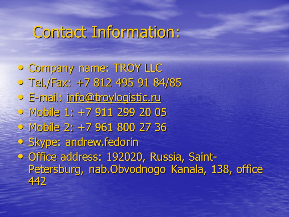 Contact Information: Company name: TROY LLC. Tel./Fax: +7 812 495 91 84/85. E-mail: info@troylogistic.ru.