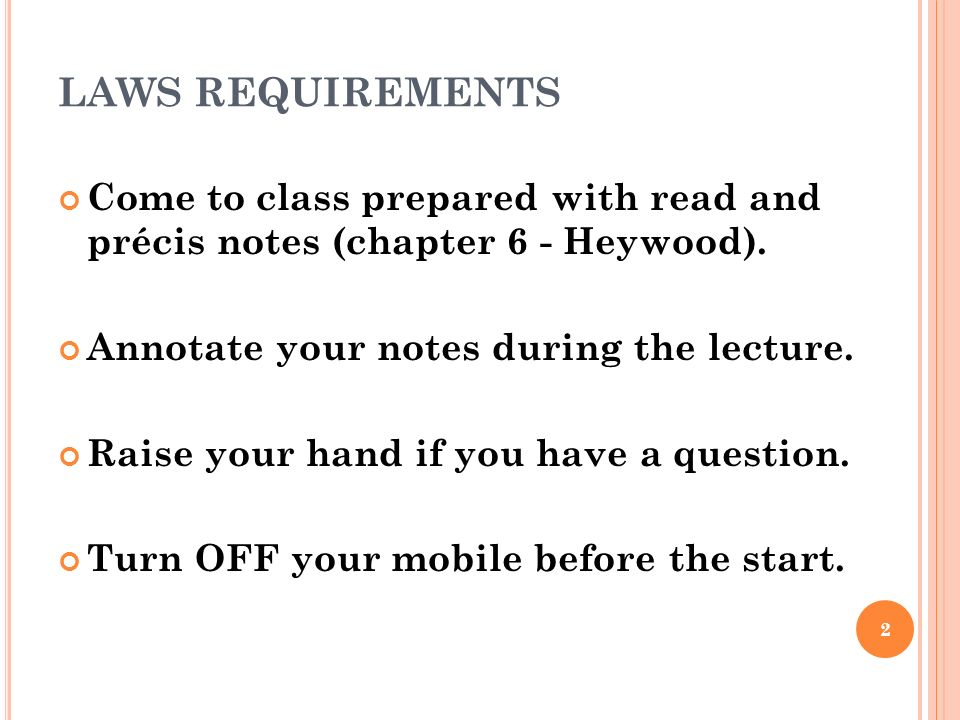 LAWS REQUIREMENTS Come to class prepared with read and précis notes (chapter 6 - Heywood). Annotate your notes during the lecture.