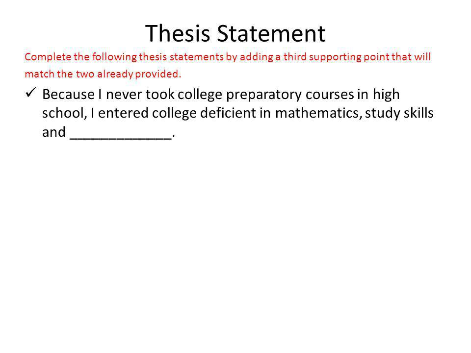 Thesis Statement Complete the following thesis statements by adding a third supporting point that will.