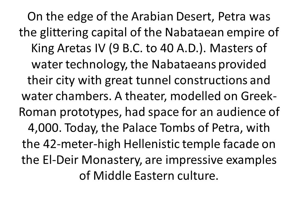 On the edge of the Arabian Desert, Petra was the glittering capital of the Nabataean empire of King Aretas IV (9 B.C.
