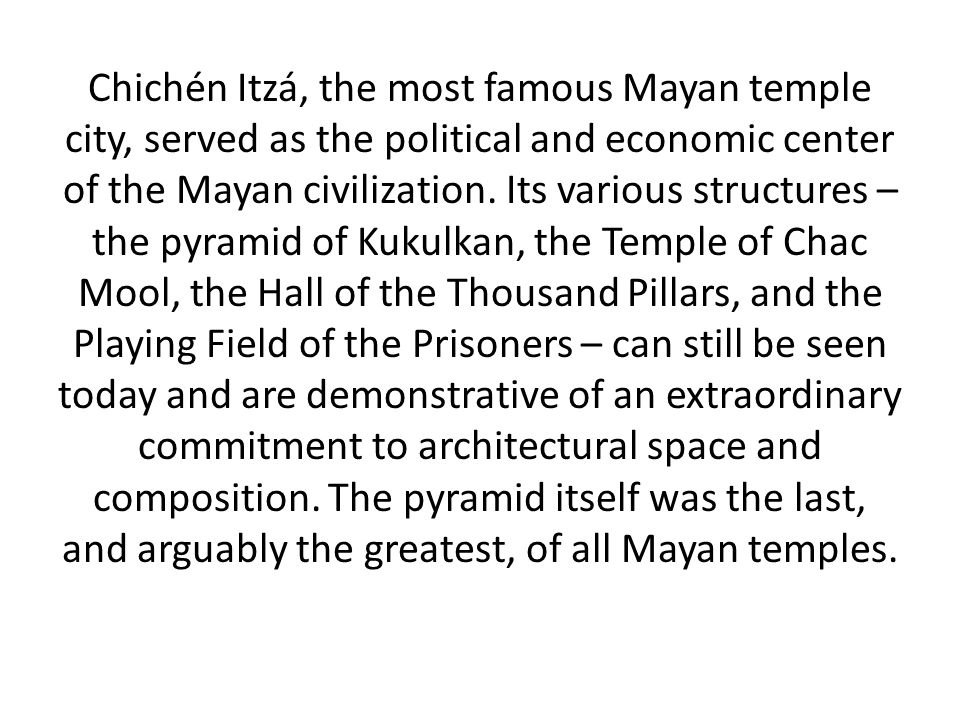 Chichén Itzá, the most famous Mayan temple city, served as the political and economic center of the Mayan civilization.
