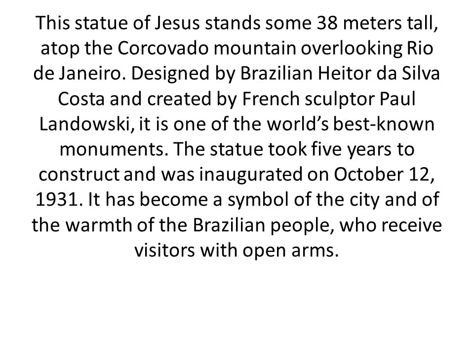 This statue of Jesus stands some 38 meters tall, atop the Corcovado mountain overlooking Rio de Janeiro.