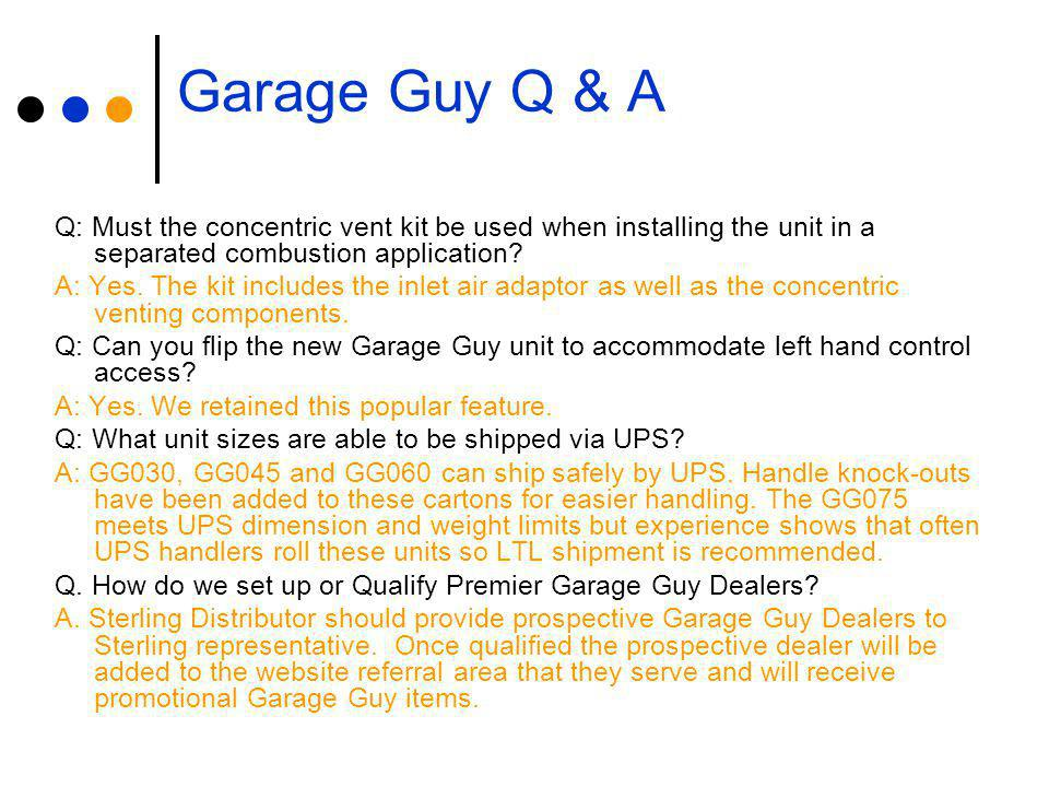 Garage Guy Q & A Q: Must the concentric vent kit be used when installing the unit in a separated combustion application