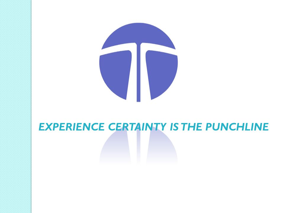 EXPERIENCE CERTAINTY IS THE PUNCHLINE
