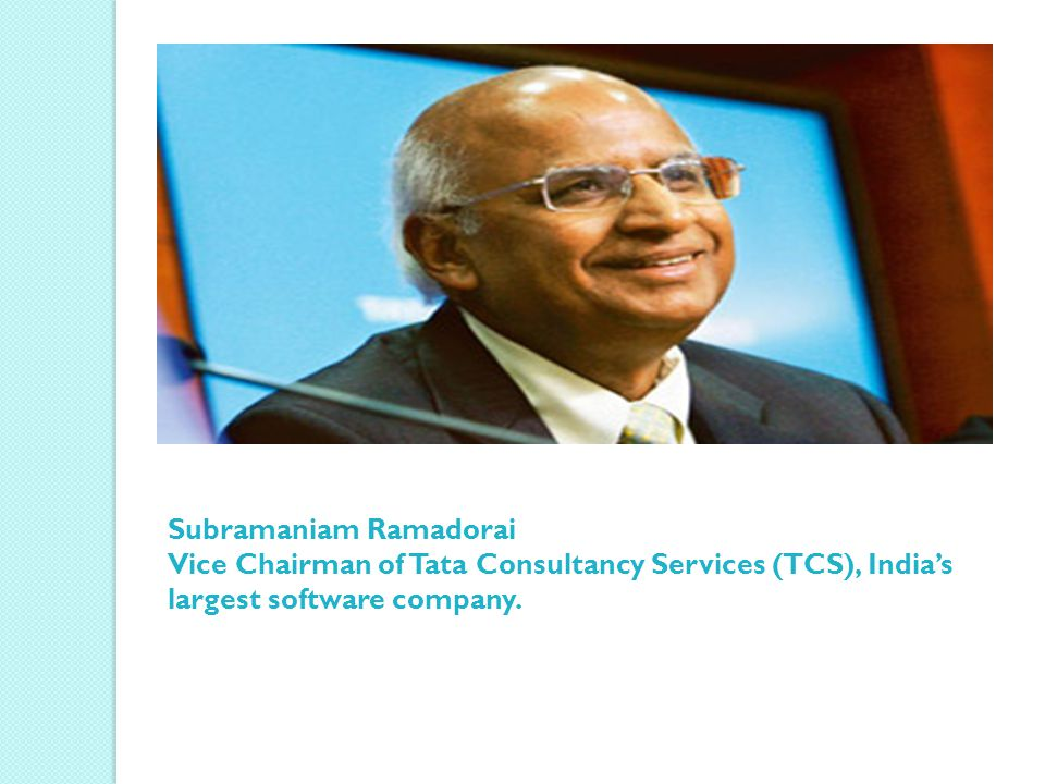 Subramaniam Ramadorai Vice Chairman of Tata Consultancy Services (TCS), India's largest software company.