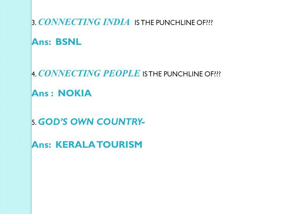Ans: BSNL Ans : NOKIA Ans: KERALA TOURISM