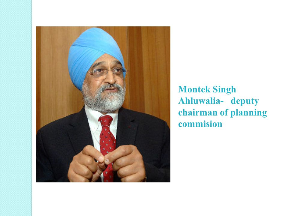 Montek Singh Ahluwalia- deputy chairman of planning commision