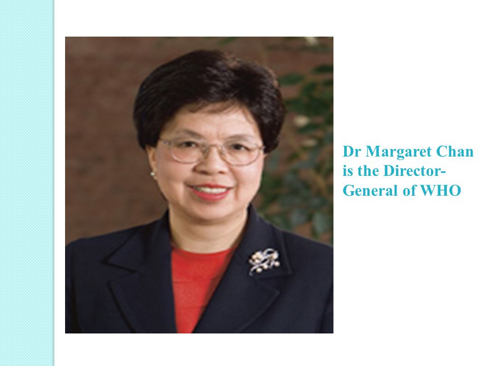 Dr Margaret Chan is the Director-General of WHO