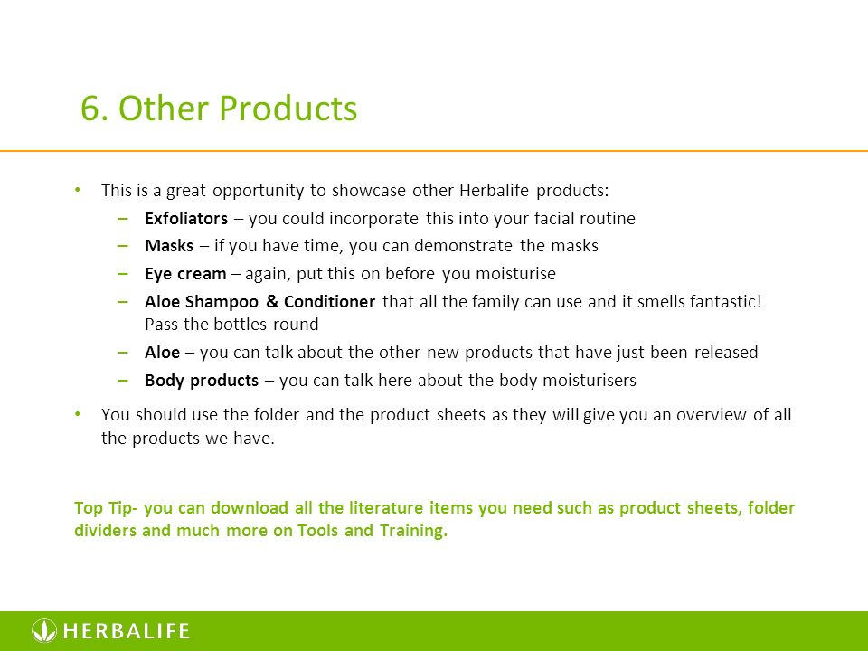 6. Other Products This is a great opportunity to showcase other Herbalife products: