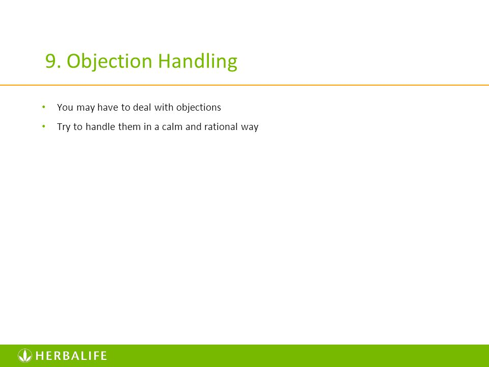 9. Objection Handling You may have to deal with objections