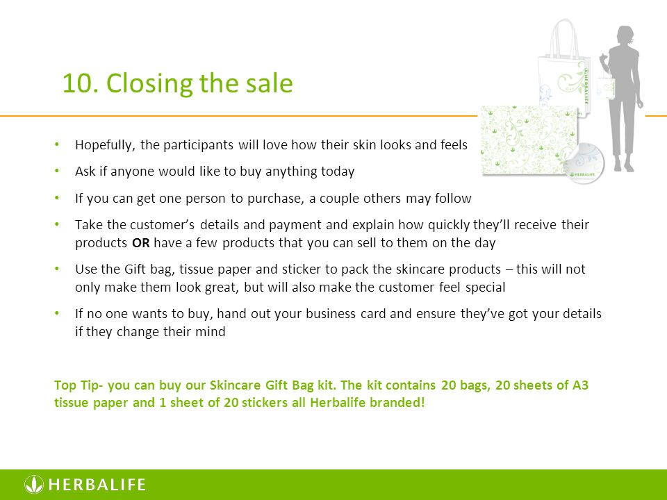 10. Closing the sale Hopefully, the participants will love how their skin looks and feels. Ask if anyone would like to buy anything today.
