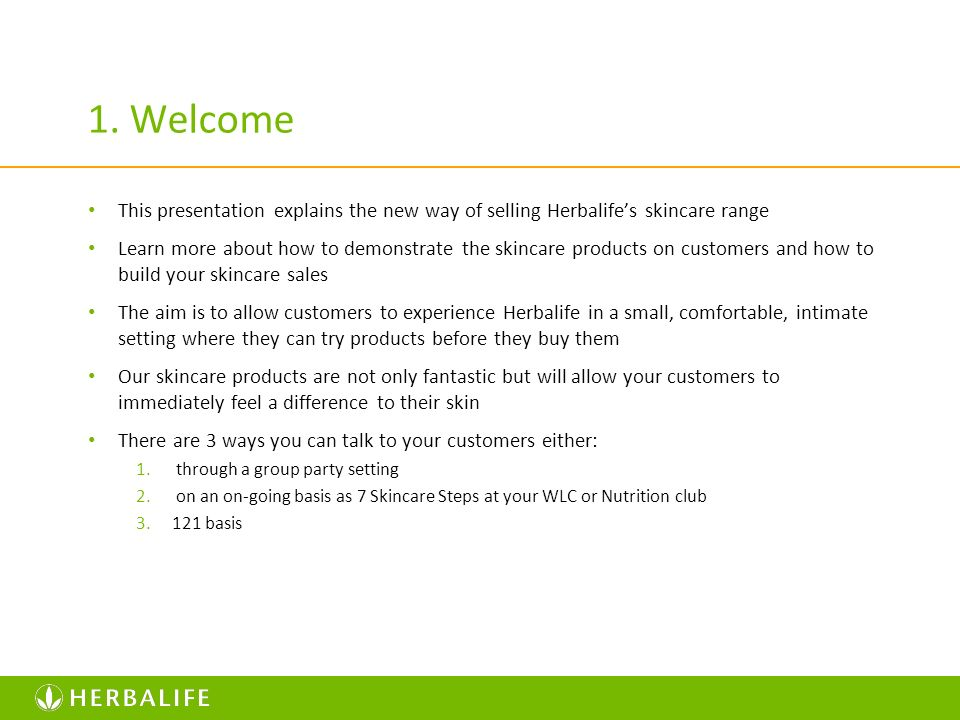 1. Welcome This presentation explains the new way of selling Herbalife's skincare range.