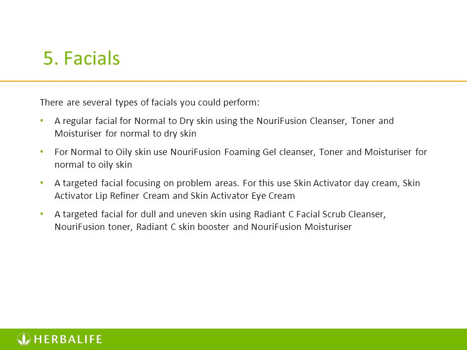 5. Facials There are several types of facials you could perform: