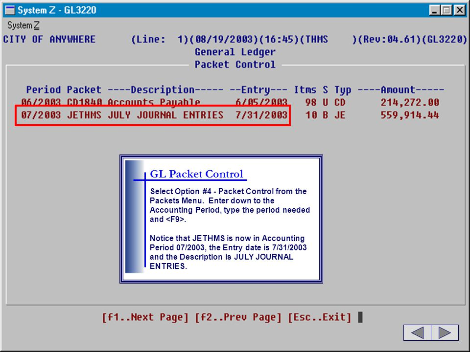 GL Packet Control Select Option #4 - Packet Control from the Packets Menu. Enter down to the Accounting Period, type the period needed and <F9>.