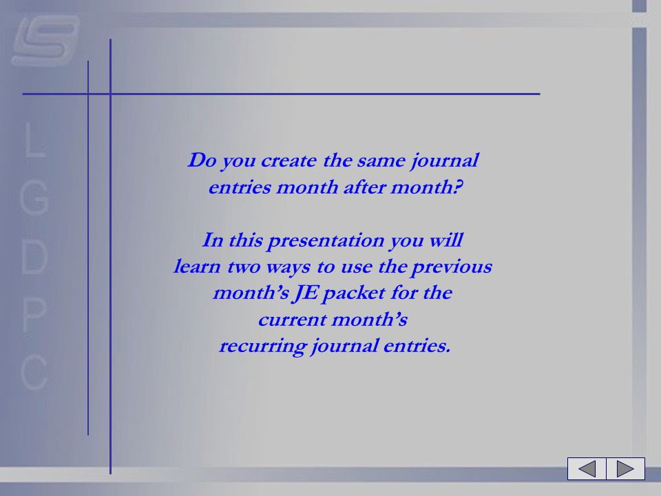 Do you create the same journal entries month after month