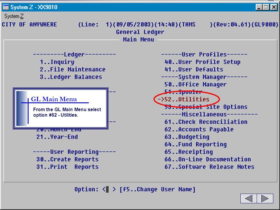 GL Main Menu From the GL Main Menu select option #52 - Utilities.