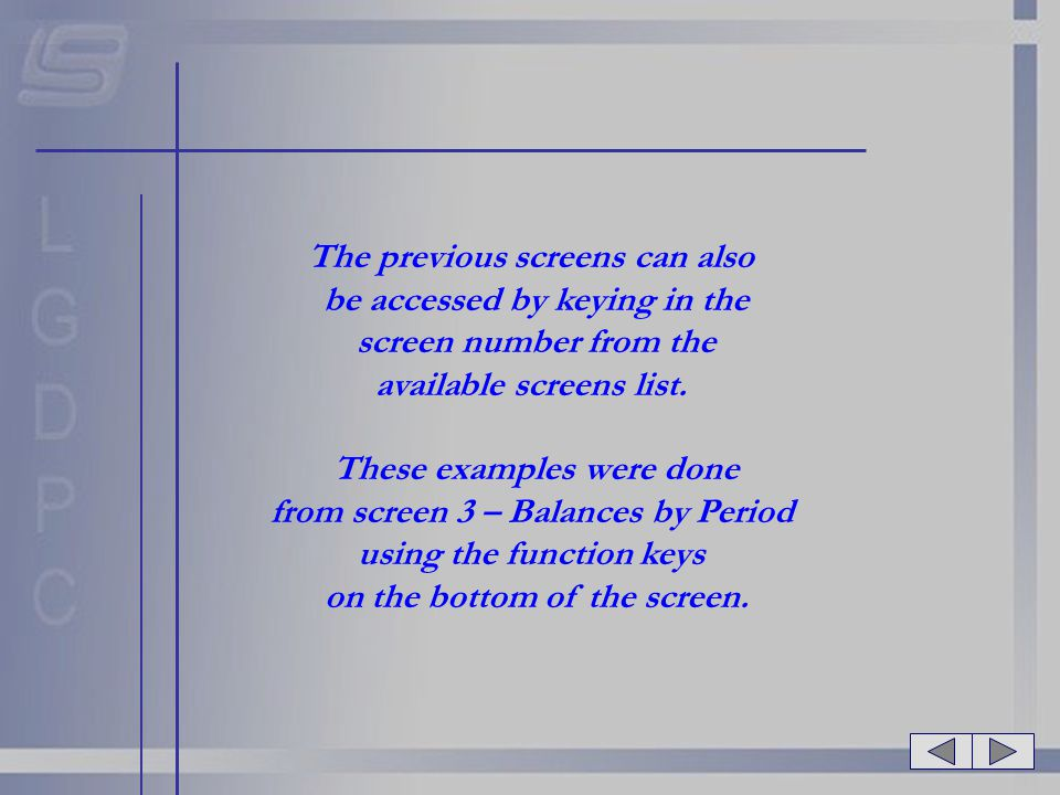 The previous screens can also be accessed by keying in the