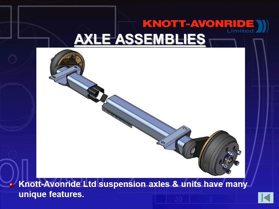 AXLE ASSEMBLIES Knott-Avonride Ltd suspension axles & units have many unique features.
