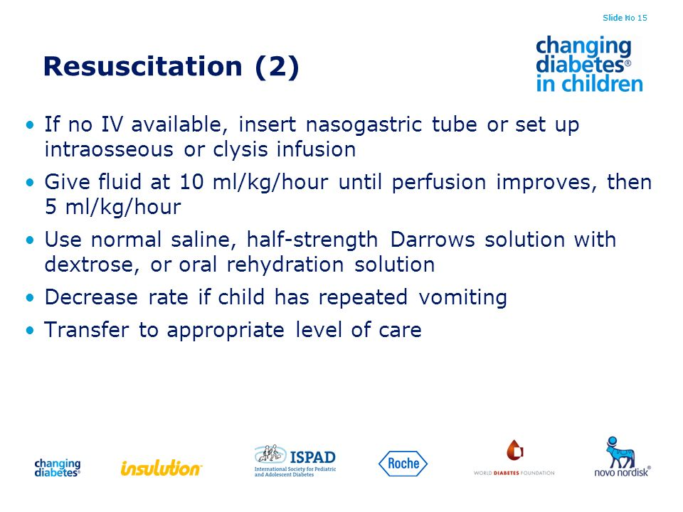 Slide no 15 Resuscitation (2) If no IV available, insert nasogastric tube or set up intraosseous or clysis infusion.