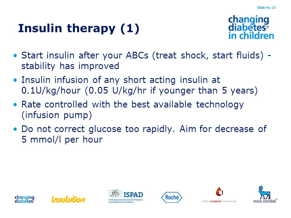 Slide no 20 Insulin therapy (1) Start insulin after your ABCs (treat shock, start fluids) - stability has improved.