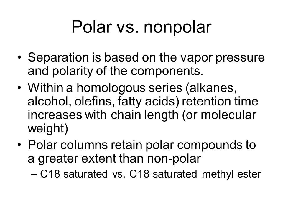 Polar vs. nonpolar Separation is based on the vapor pressure and polarity of the components.