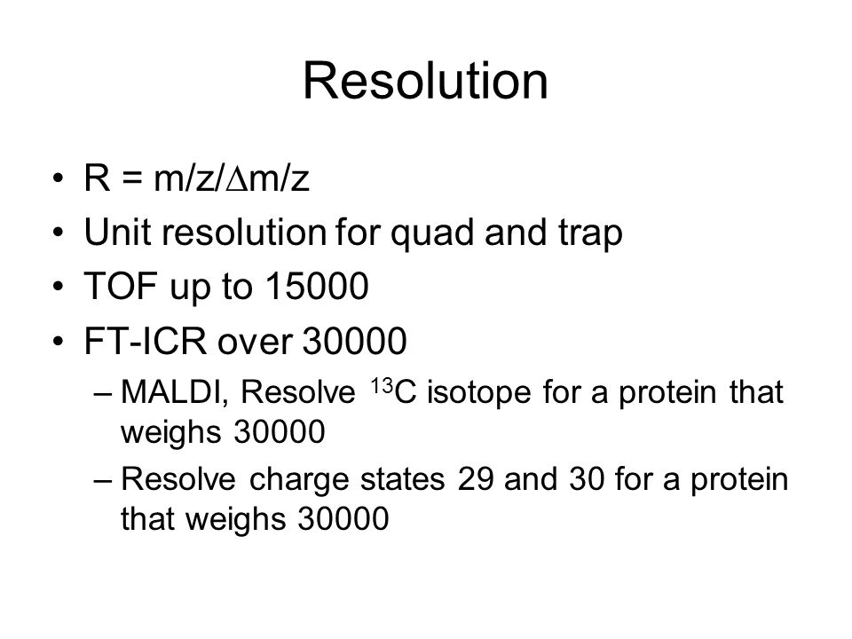 Resolution R = m/z/Dm/z Unit resolution for quad and trap