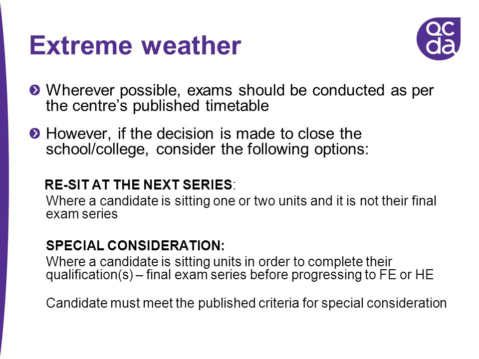 Extreme weather Wherever possible, exams should be conducted as per the centre's published timetable.