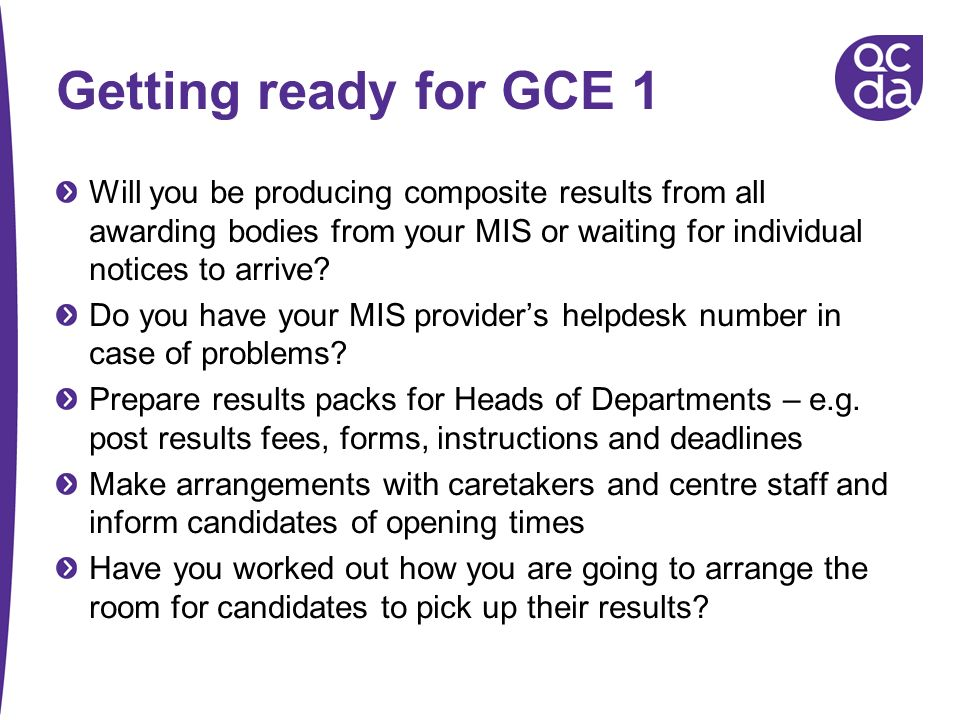 Getting ready for GCE 1 Will you be producing composite results from all awarding bodies from your MIS or waiting for individual notices to arrive