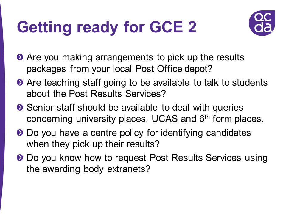 Getting ready for GCE 2 Are you making arrangements to pick up the results packages from your local Post Office depot