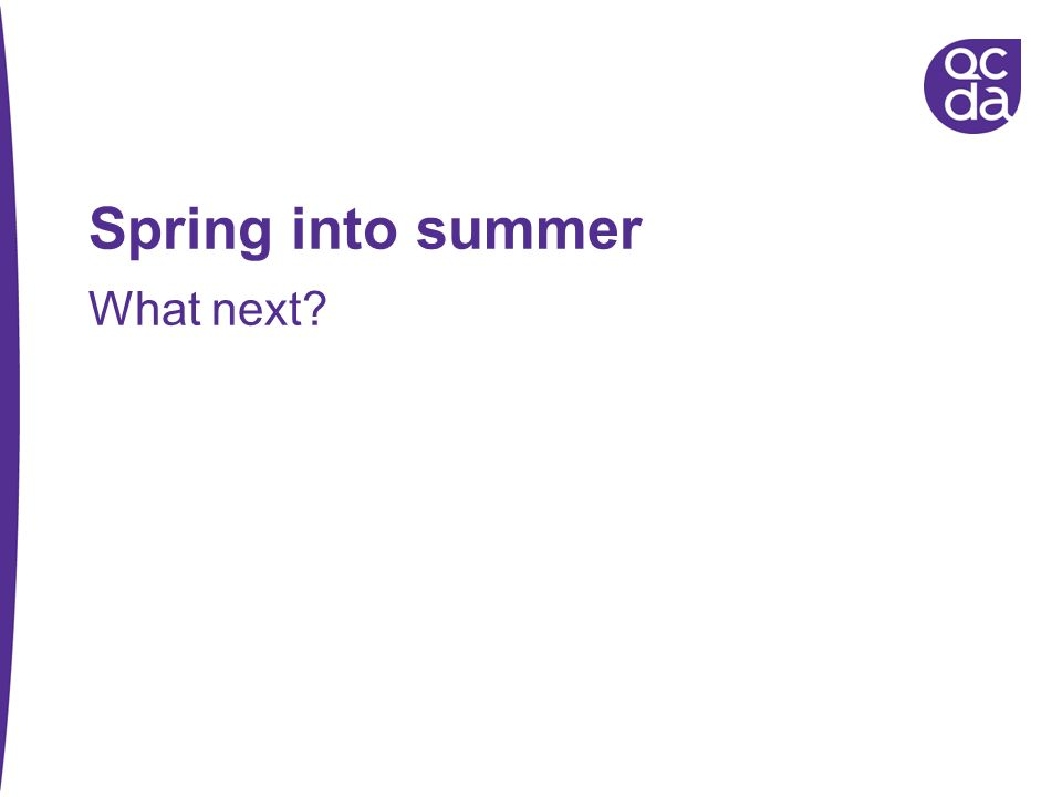 Spring into summer What next