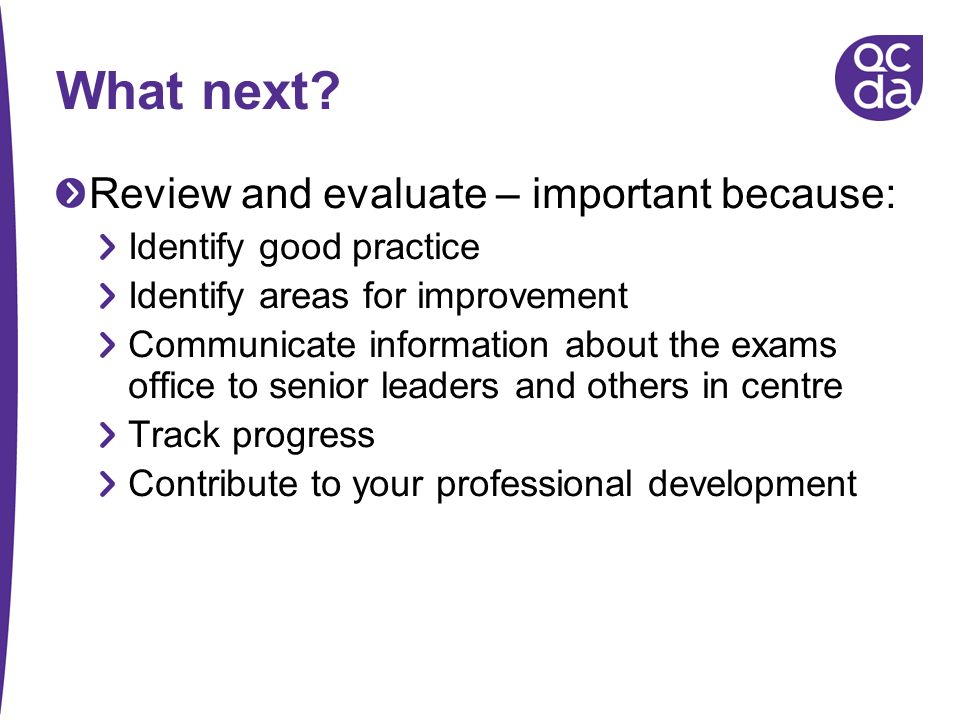 What next Review and evaluate – important because: