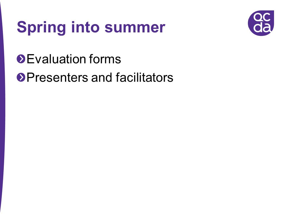 Spring into summer Evaluation forms Presenters and facilitators