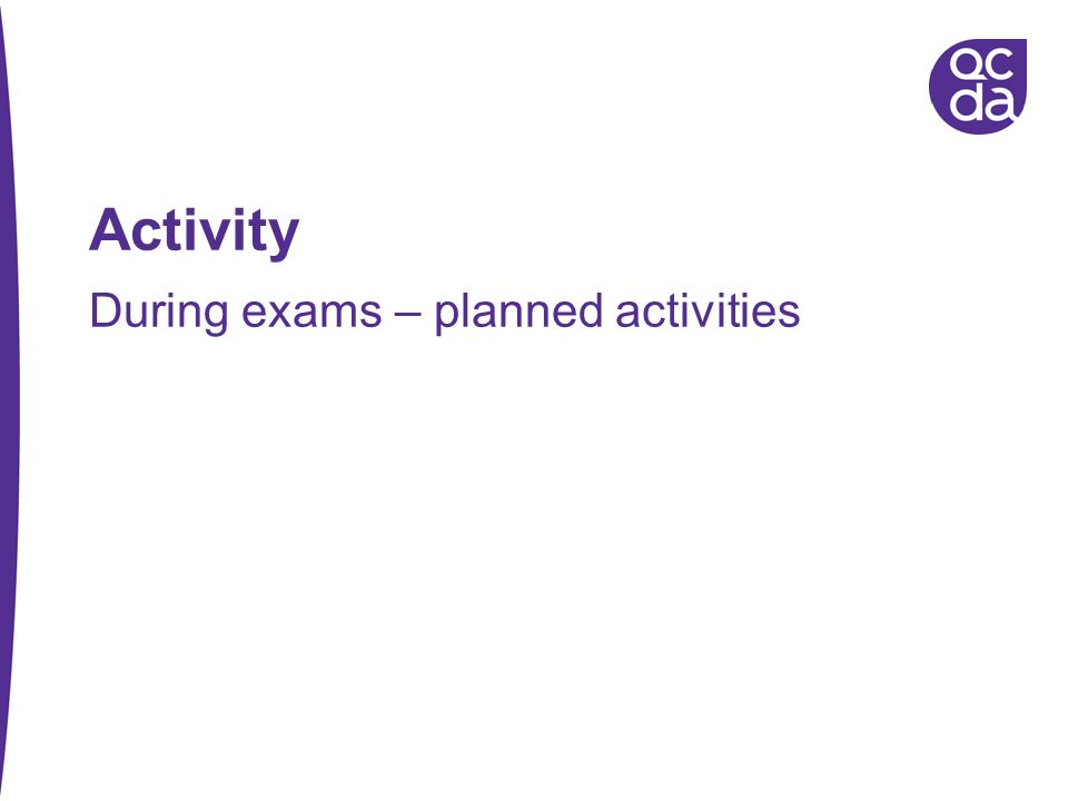 During exams – planned activities