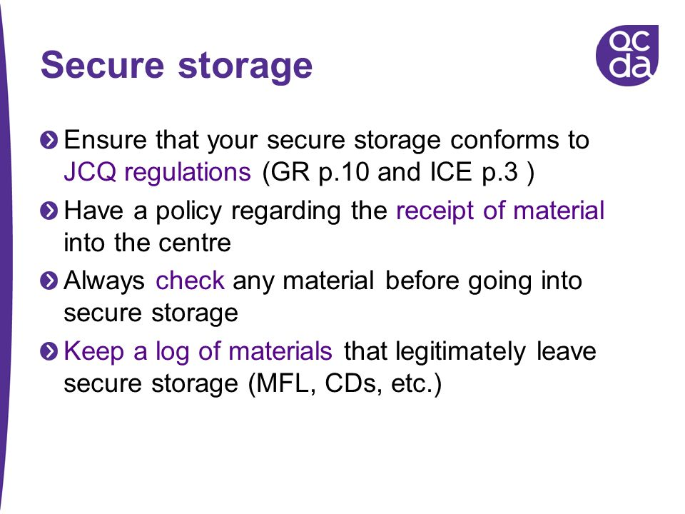 Secure storage Ensure that your secure storage conforms to JCQ regulations (GR p.10 and ICE p.3 )
