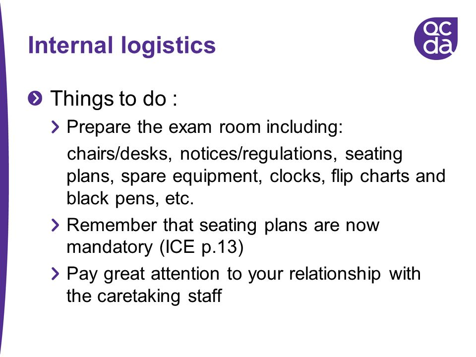 Internal logistics Things to do : Prepare the exam room including: