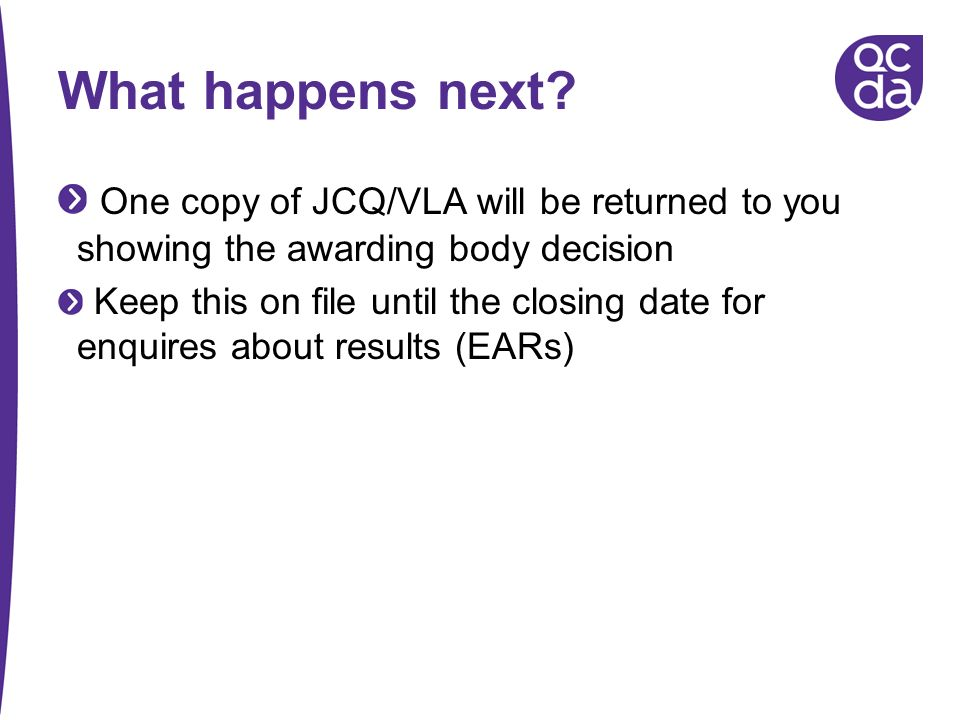 What happens next One copy of JCQ/VLA will be returned to you showing the awarding body decision.