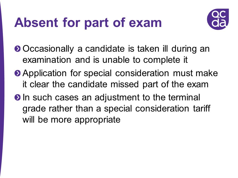 Absent for part of exam Occasionally a candidate is taken ill during an examination and is unable to complete it.