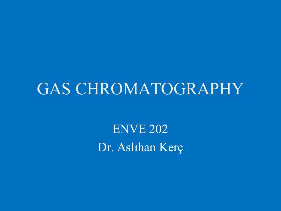 GAS CHROMATOGRAPHY ENVE 202 Dr. Aslıhan Kerç
