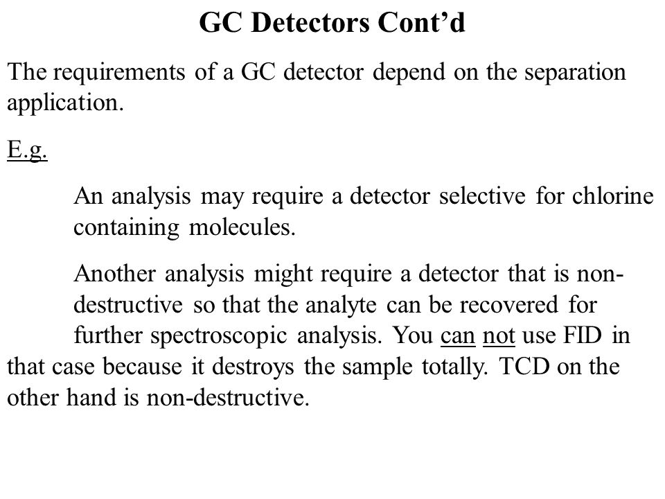 GC Detectors Cont'd The requirements of a GC detector depend on the separation application. E.g.