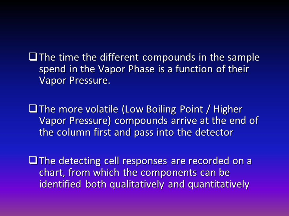 The time the different compounds in the sample spend in the Vapor Phase is a function of their Vapor Pressure.