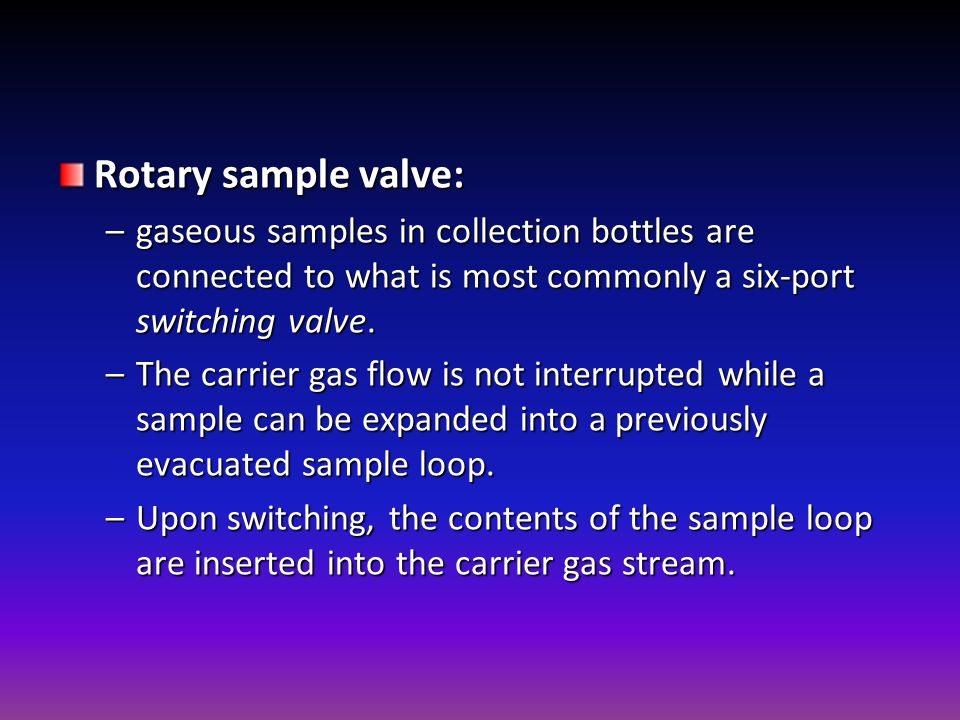 Rotary sample valve: gaseous samples in collection bottles are connected to what is most commonly a six-port switching valve.