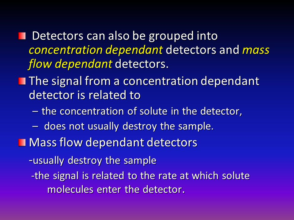 The signal from a concentration dependant detector is related to
