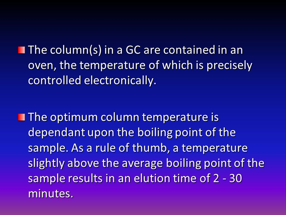 The column(s) in a GC are contained in an oven, the temperature of which is precisely controlled electronically.