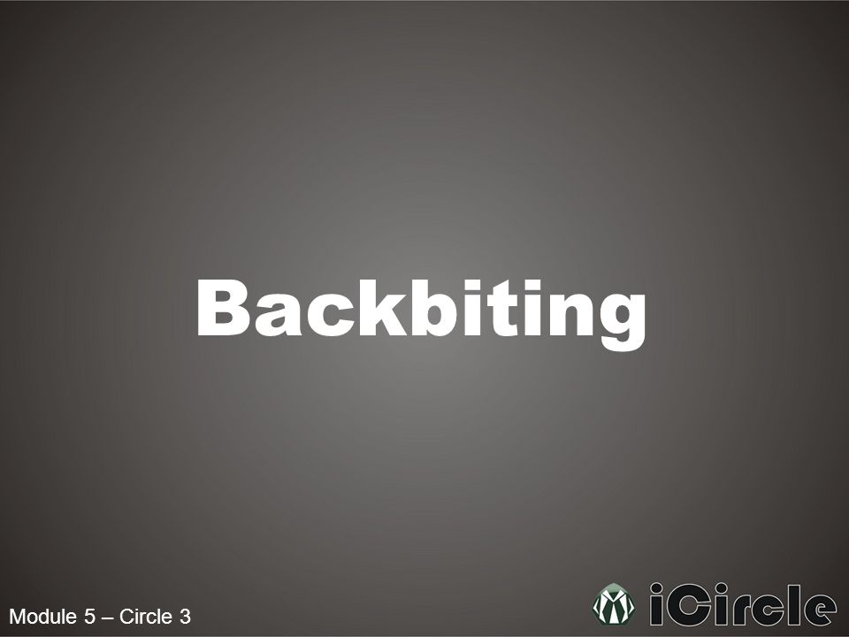 Backbiting Module 5 – Circle 3