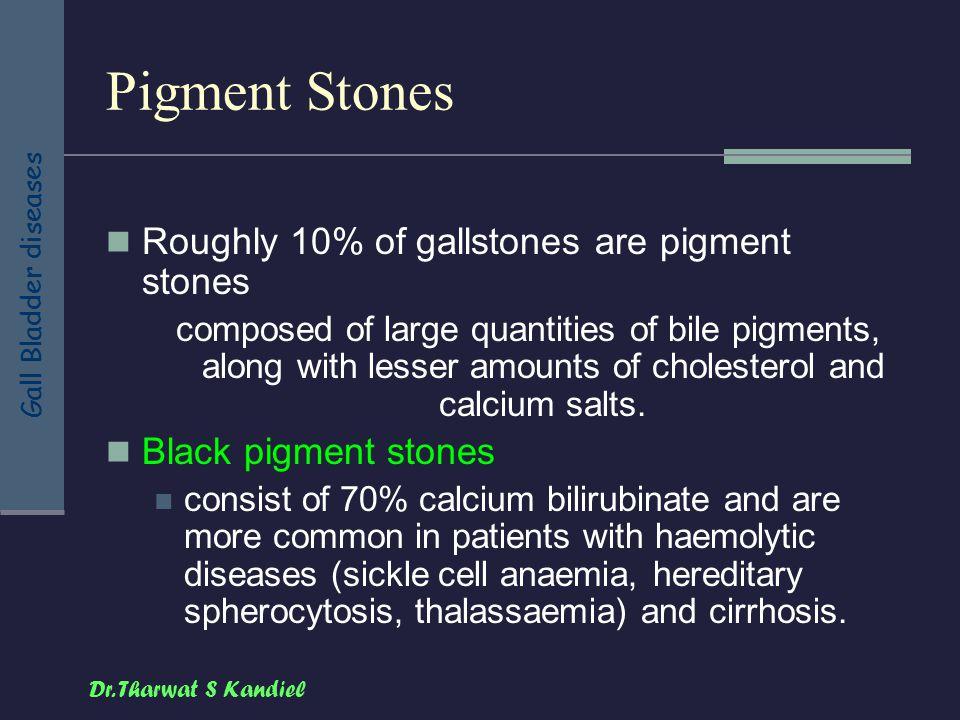 Pigment Stones Roughly 10% of gallstones are pigment stones
