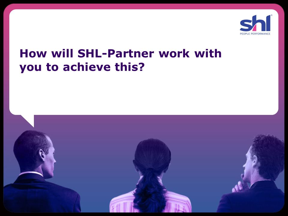 How will SHL-Partner work with you to achieve this