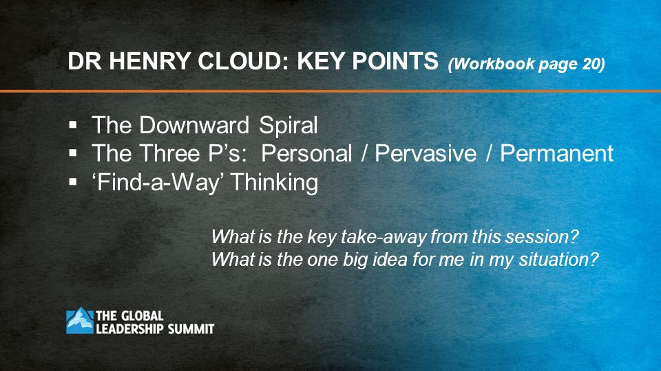 DR HENRY CLOUD: KEY POINTS (Workbook page 20) The Downward Spiral