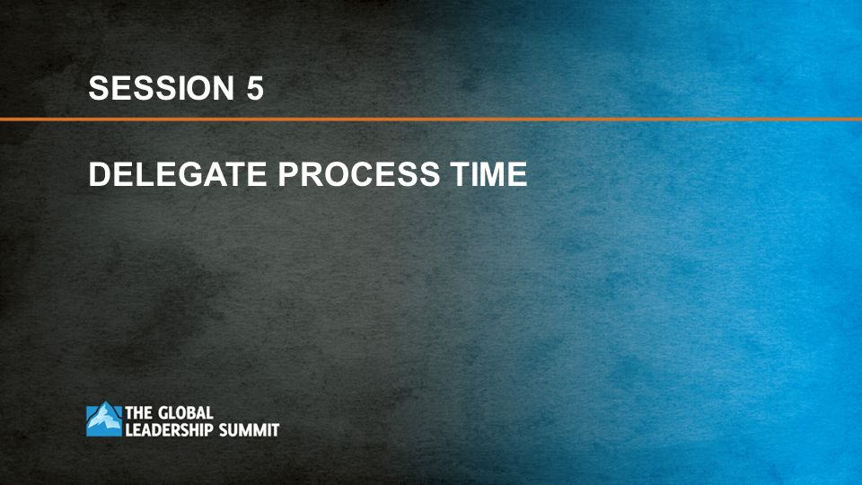 SESSION 5 DELEGATE PROCESS TIME